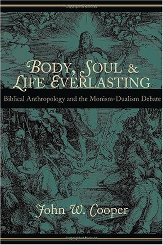 Body, Soul, and Life Everlasting Biblical Anthropology and the Monism-Dualism Debate  2000 edition cover