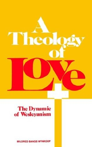 Theology of Love The Dynamic of Wesleyanism N/A edition cover