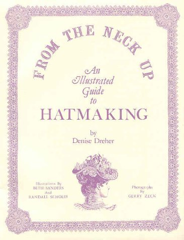 From the Neck Up : An Illustrated Guide to Hatmaking 1st edition cover