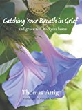 Catching Your Breath in Grief: ...and Grace Will Lead You Home  0 edition cover