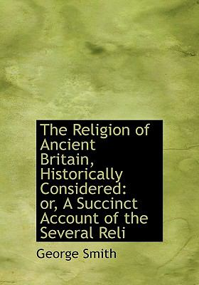 Religion of Ancient Britain, Historically Considered : Or, A Succinct Account of the Several Reli N/A 9781115389006 Front Cover