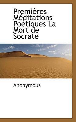 Premi�res M�ditations Po�tiques la Mort de Socrate  N/A 9781116733006 Front Cover