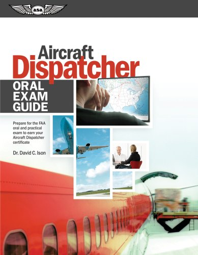 Aircraft Dispatcher Oral Exam Guide Prepare for the FAA Oral and Practical Exam to Earn Your Aircraft Dispatcher Certificate  2011 edition cover