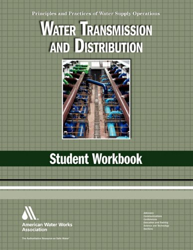 Water Transmission and Distrubtion Student Workbook Principles and Practices of Water Supply Operations Series 4th 2010 (Revised) edition cover