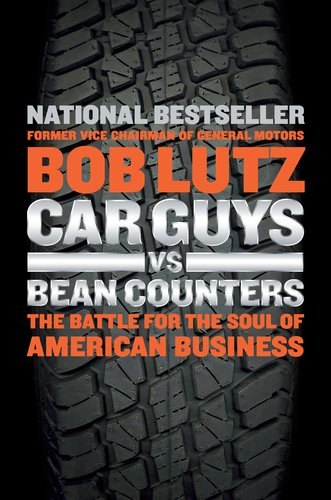 Car Guys vs. Bean Counters The Battle for the Soul of American Business  2011 edition cover