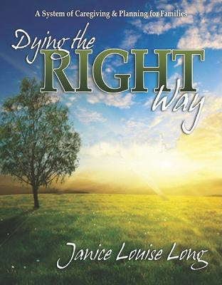 Dying the Right Way A System of Caregiving and Planning for Families N/A 9781600377006 Front Cover