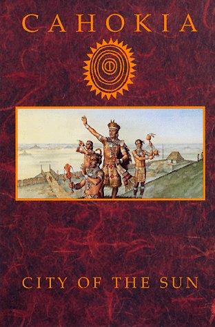 Cahokia : City of the Sun: Prehistoric Urban Center in the American Bottom Reprint edition cover