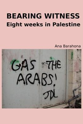 Bearing Witness: Eight Weeks in Palestine  0 edition cover