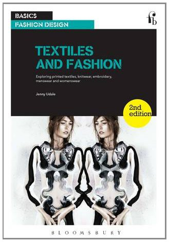 Textiles and Fashion Exploring Printed Textiles, Knitwear, Embroidery, Menswear and Womenswear 2nd 2014 edition cover