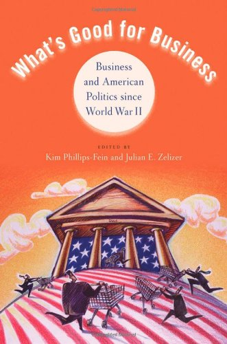 What's Good for Business Business and American Politics since World War II  2012 9780199754007 Front Cover