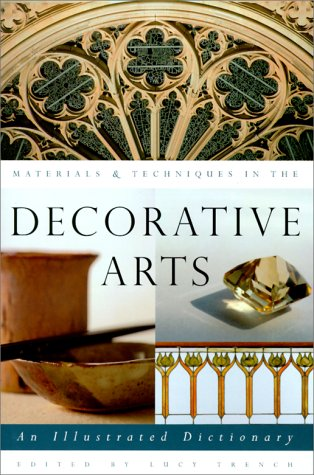 Materials and Techniques in the Decorative Arts An Illustrated Dictionary  2000 9780226812007 Front Cover