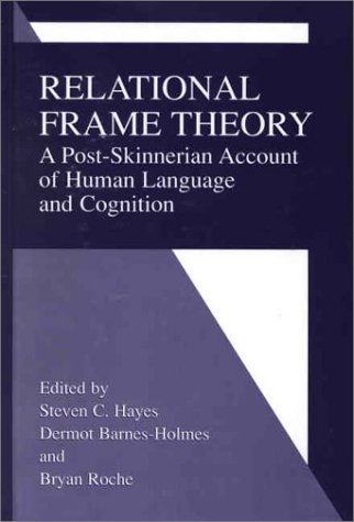 Relational Frame Theory A Post-Skinnerian Account of Human Language and Cognition  2001 9780306466007 Front Cover