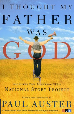 I Thought My Father Was God And Other True Tales from NPR's National Story Project  2002 (Revised) edition cover