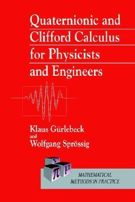 Quaternionic and Clifford Calculus for Physicists and Engineers  2nd 1998 (Revised) 9780471962007 Front Cover