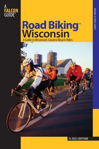 Road Biking Wisconsin A Guide to Wisconsin's Greatest Bicycle Rides  2008 9780762738007 Front Cover
