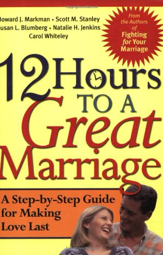 12 Hours to a Great Marriage A Step-by-Step Guide for Making Love Last  2003 edition cover