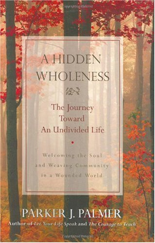 Hidden Wholeness The Journey Toward an Undivided Life  2004 9780787971007 Front Cover