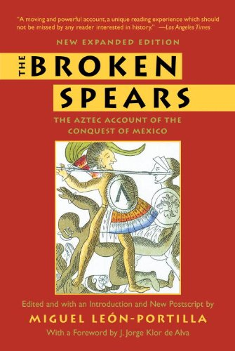 Broken Spears 2007 The Aztec Account of the Conquest of Mexico 2nd 2007 (Revised) 9780807055007 Front Cover