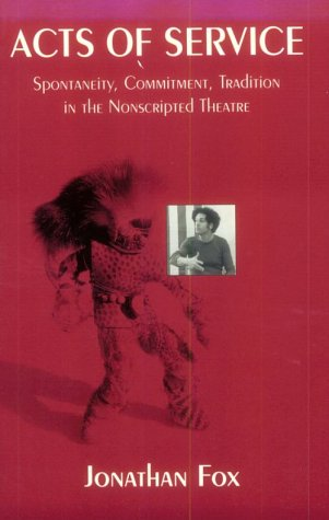 Acts of Service : Spontaneity, Commitment, Tradition in the Nonscripted Theatre 1st edition cover