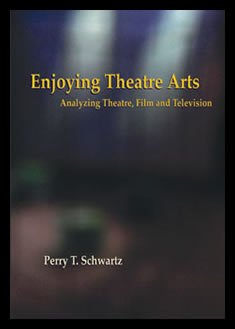 Enjoying Theatre Arts : Analyzing Theatre, Film and Television 1st 2006 edition cover