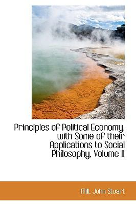 Principles of Political Economy, with Some of Their Applications to Social Philosophy N/A 9781113456007 Front Cover