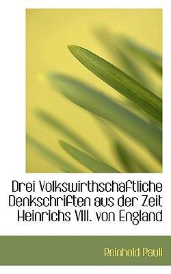 Drei Volkswirthschaftliche Denkschriften Aus der Zeit Heinrichs Viii Von England  N/A 9781115519007 Front Cover