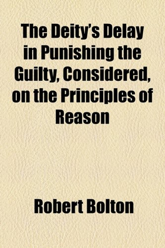 Deity's Delay in Punishing the Guilty, Considered, on the Principles of Reason  2010 edition cover