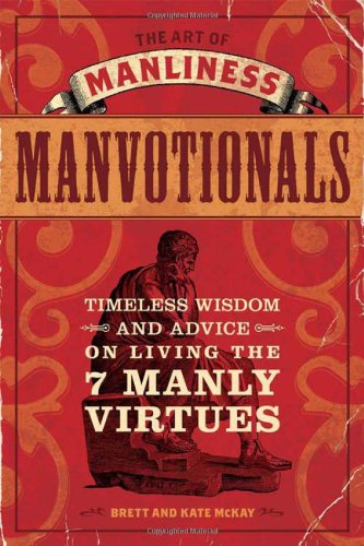 Manvotionals Timeless Wisdom and Advice on Living the 7 Manly Virtues  2011 edition cover