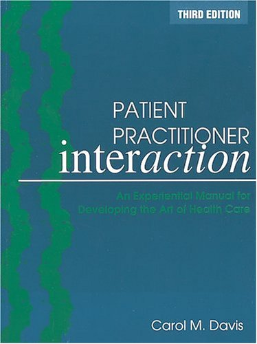 Patient Practitioner Interaction An Experiential Manual for Developing the Art of Health Care 3rd 1998 edition cover