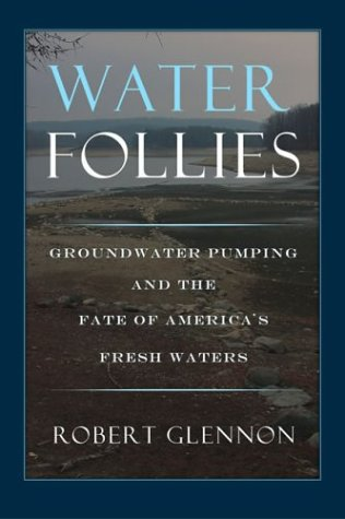 Water Follies Groundwater Pumping and the Fate of America's Fresh Waters 2nd 2004 edition cover