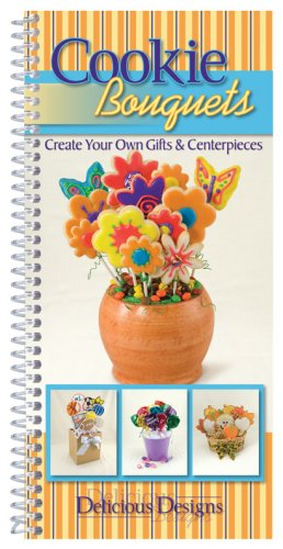 Cookie Bouquet Create Your Own Gifts and Centerpieces  2008 edition cover