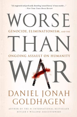 Worse Than War Genocide, Eliminationism, and the Ongoing Assault on Humanity N/A edition cover