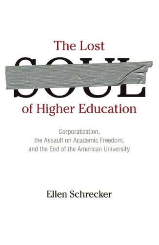 Lost Soul of Higher Education Corporatization, the Assault on Academic Freedom, and the End of the American University  2010 edition cover