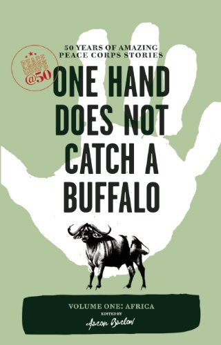 One Hand Does Not Catch a Buffalo 50 Years of Amazing Peace Corps Stories - Africa  2011 edition cover