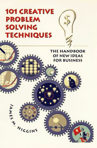 One Hundred One Creative Problem Solving Techniques : A Handbook of New Ideas for Business 1st edition cover