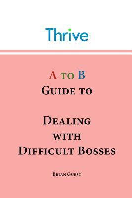 A to B Guide to Dealing with Difficult Bosses  0 edition cover