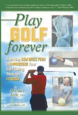 Play Golf Forever Treating Low Back Pain and Improving Your Golf Swing Through Fitness  2006 9781933669007 Front Cover