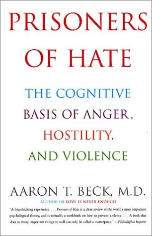 Prisoners of Hate The Cognitive Basis of Anger, Hostility, and Violence  2000 9780060932008 Front Cover