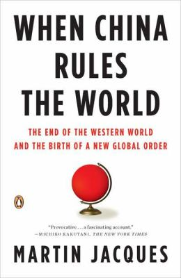 When China Rules the World The End of the Western World and the Birth of a New Global Order 2nd 2012 (Revised) edition cover