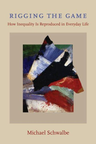 Rigging the Game How Inequality Is Reproduced in Everyday Life  2008 edition cover