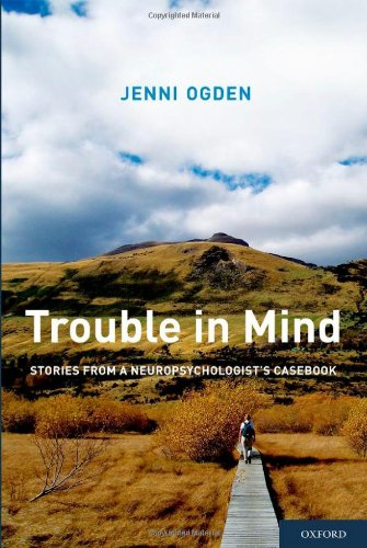 Trouble in Mind Stories from a Neuropsychologist's Casebook  2011 edition cover