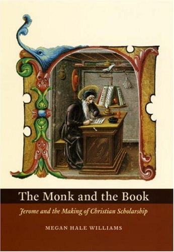 Monk and the Book Jerome and the Making of Christian Scholarship  2006 9780226899008 Front Cover