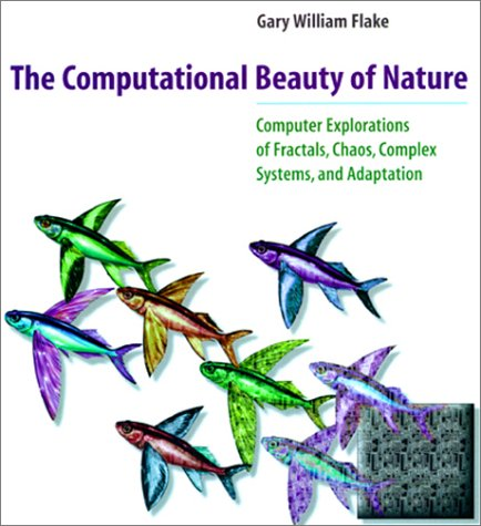 Computational Beauty of Nature Computer Explorations of Fractals, Chaos, Complex Systems, and Adaptation  1998 9780262062008 Front Cover
