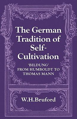 German Tradition of Self-Cultivation 'Bildung' from Humboldt to Thomas Mann  2010 9780521129008 Front Cover