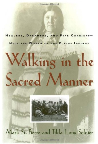 Walking in the Sacred Manner Healers, Dreamers, and Pipe Carriers - Medicine Women of the Plains Indians  1995 edition cover