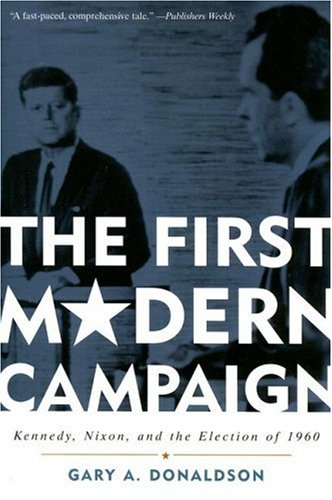First Modern Campaign Kennedy, Nixon, and the Election Of 1960  2007 edition cover
