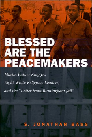 "Blessed Are the Peacemakers Martin Luther King Jr., Eight White Religious Leaders, and the ""Letter from Birmingham Jail""  2002 9780807128008 Front Cover"