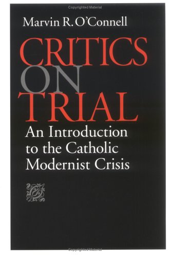 Critics on Trial An Introduction to the Catholic Modernist Crisis N/A edition cover