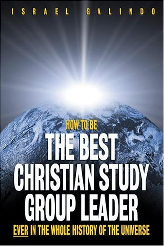 How to Be the Best Christian Study Group Leader Ever in the Whole History of the Universe  2006 edition cover