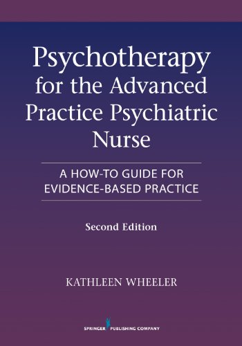 Psychotherapy for the Advanced Practice Psychiatric Nurse A How-To Guide for Evidence-Based Practice 2nd 2013 (Revised) 9780826110008 Front Cover